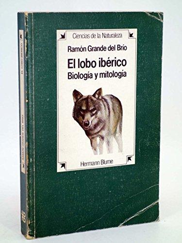 El lobo iberico: Biologia y mitologia (Ciencias de la naturaleza): Ramon Grande del Brio