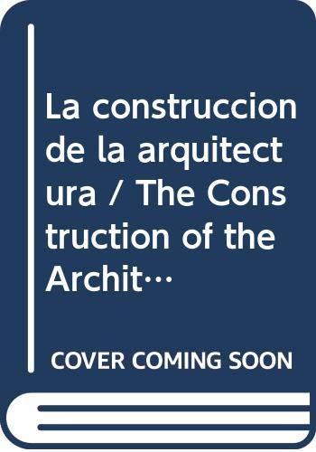 9788472143890: La construccion de la arquitectura: tecnica, diseño y estilo (Artes, Tecnicas Y Metodos)