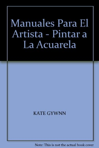 Manuales Para El Artista - Pintar a: KATE GYWNN
