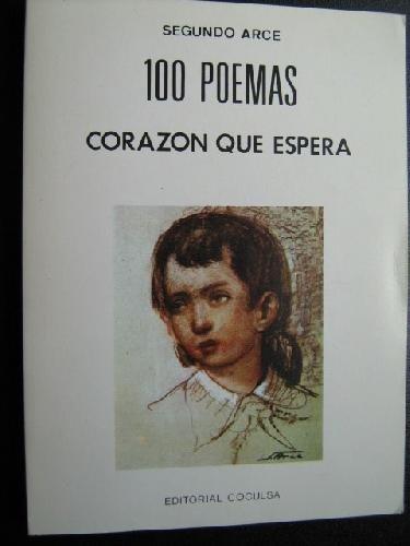 100 poemas. Corazón que espera: Segundo Arce