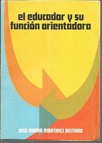 el educador y su función orientadora: Martínez Beltran, José