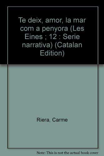 9788472226104: Te deix, amor, la mar com a penyora (Les Eines ; 12 : Sèrie narrativa) (Catalan Edition)