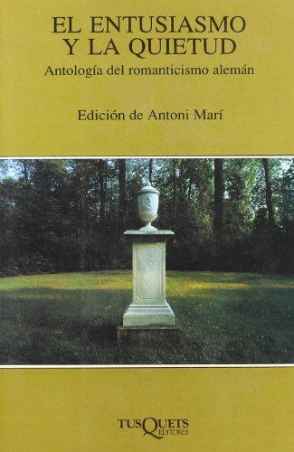 9788472230637: El Entusiasmo Y La Quietud: Antologia Del Romanticismo Aleman (Spanish Edition)