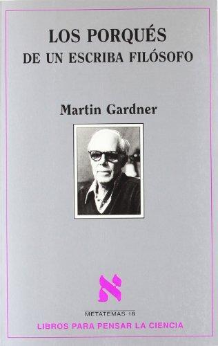 Los porqués de un escriba filósofo (Metatemas) (Spanish Edition) (9788472231313) by Gardner, Martin
