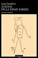 JUEGOS DE LA EDAD TARDÍA. 6ª edición: LANDERO, Luis