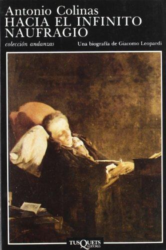 9788472232792: Hacia el Infinito Naufragio: Una Biografia de Giacomo Leopardi (Coleccion Andanzas) (Spanish Edition)