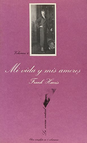 Mi Vida Y Mis Amores, Volumen 4 (La Sonrisa Vertical) (Spanish Edition) (9788472233393) by Frank Harris