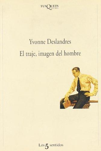 Traje, Imagen del Hombre, El (Spanish Edition) (8472238229) by Yvonne Deslandres
