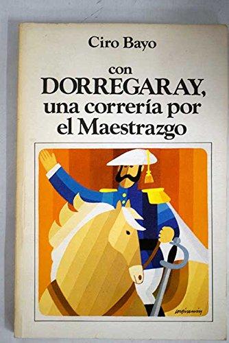 9788472270183: Con Dorregaray: Una correría por el Maestrazgo (Ediciones del Centro ; 16 : Literatura) (Spanish Edition)