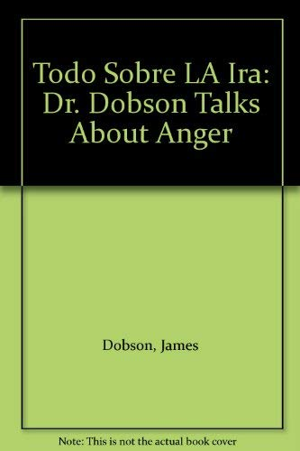 Todo Sobre LA Ira: Dr. Dobson Talks About Anger (9788472282483) by Dobson, James