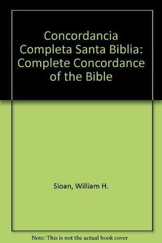 Concordancia Completa Santa Biblia: Complete Concordance of: William H. Sloan