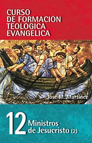 9788472283305: CFT 12 - Ministros de Jesucristo (2) (Curso de Formacion Teologica Evangelica) (Spanish Edition)
