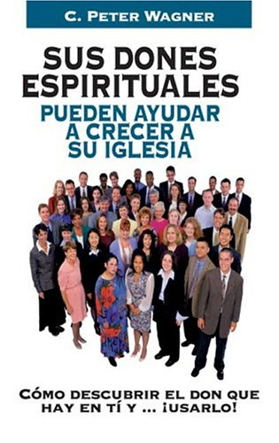Sus Dones Espiriturales Pueden Ayudar/ Your Spiritual Gifts Can Help (Spanish Edition) (8472285146) by Wagner, C. Peter