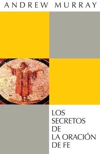 Los secretos de la oración de fe (Spanish Edition): Murray, Andrew