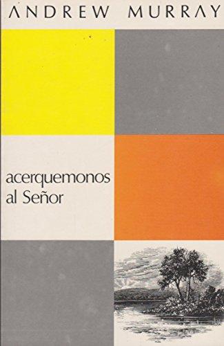 Acerquemonos Al Senor (9788472288904) by Andrew Murray