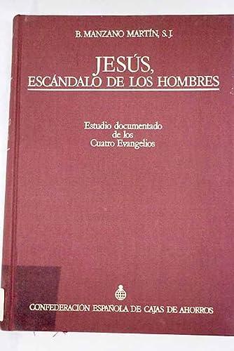 Jesus, escandolo do los hombres: Estudio documentado: Braulio Manzano Martin