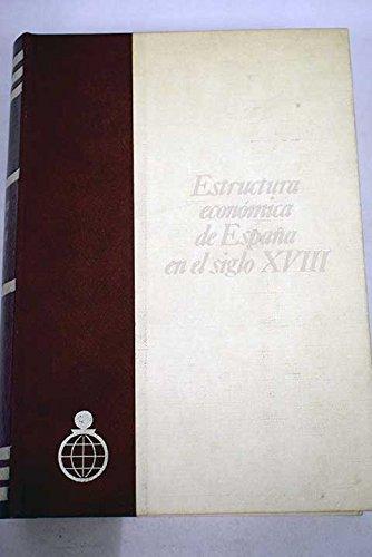 9788472312678: Estructura económica de España en el siglo XVIII [i.e. dieciocho] (Publicaciones del Fondo de Investigación Económica y Social de la ... de Cajas de Ahorros ; 69) (Spanish Edition)