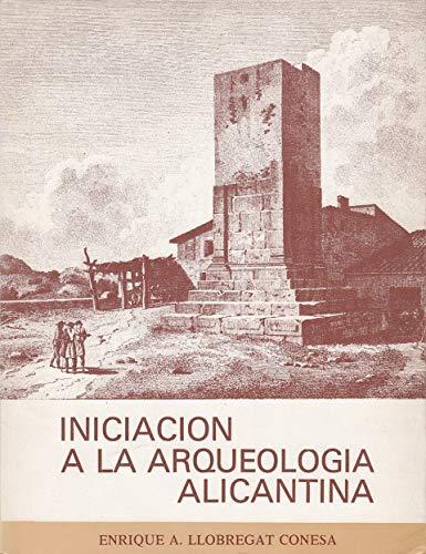 Iniciacion a la arqueologia alicantina (Publicaciones de: Enrique Llobregat Conesa
