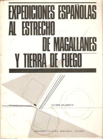 Expediciones Españolas al Estrecho de Magallanes y: Javier Oyarzun Iñarra