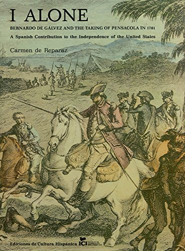 I Alone: Bernardo de Gálvez and the Taking of Pensacola in 1781 (inscribed by the author) A ...