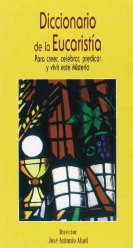 9788472399563: Diccionario de la Eucaristía: Para creer, celebrar, predicar y vivir este misterio (DICCIONARIOS