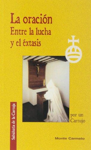 9788472399648: La oración: Entre la lucha y el éxtasis (Sabiduría de la Cartuja)