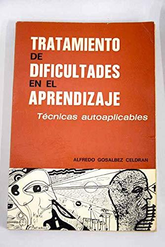 TRATAMIENTO DE DIFICULTADES EN EL APRENDIZAJE. Técnicas: ALFREDO GOSALBEZ CELDRAN