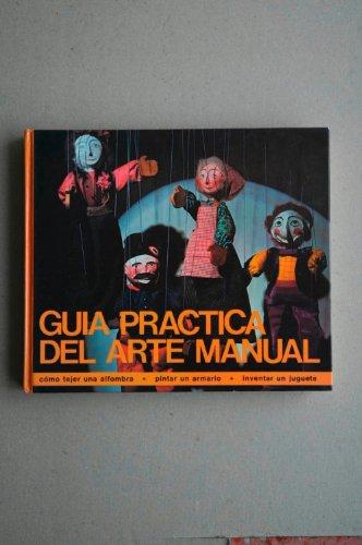Guía práctica del arte manual. Cómo tejer una alfombra, pintar un armario, ...