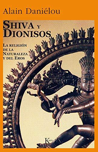 SHIVA Y DIONISOS. La religión de la naturaleza y del Eros: Danielou, Alain