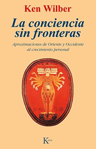9788472452787: La conciencia sin fronteras: Aproximaciones de Oriente y Occidente al crecimiento personal