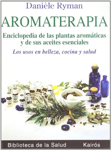 9788472453036: Aromaterapia: Enciclopedia de las plantas aromáticas y de sus aceites esenciales. Los usos en belleza, cocina y salud (Biblioteca de la Salud)