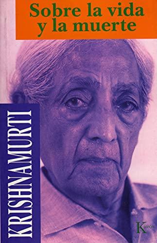 Sobre LA Vida Y LA Muerte (Spanish Edition) (8472453200) by J. Krishnamurti