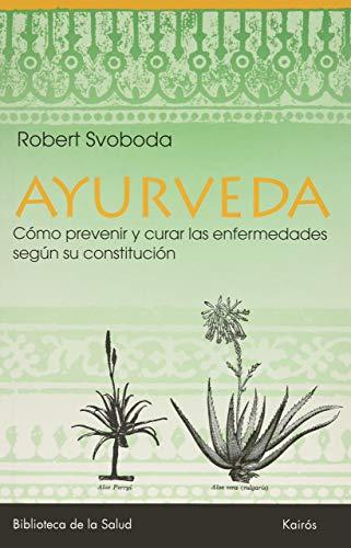 9788472453296: Ayurveda: Descubrir la propia constitución, vivir según ella, y prevenir o curar las enfermedades (Biblioteca de La Salud) (Spanish Edition)