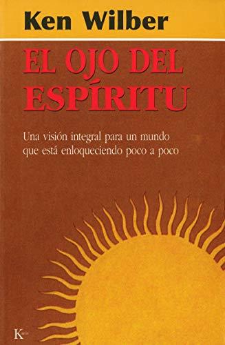 9788472453937: El ojo del espíritu: Una visión integral para un mundo que está enloqueciendo poco a poco (Sabiduría Perenne)