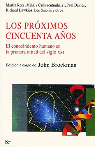 9788472455719: Proximos Cincuenta Anos: El Conocimiento Humano En La Primera Mitad del Siglo XXI, Los (Spanish Edition)