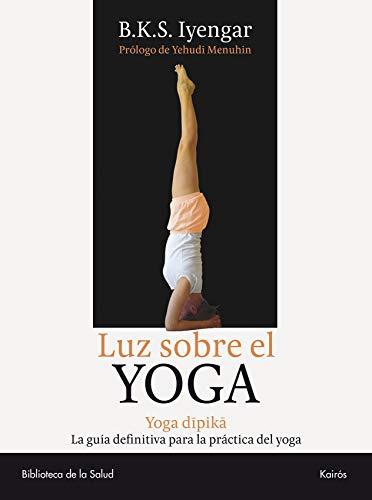 9788472455955: Luz sobre el yoga: La guía clásica del yoga, por el maestro más renombrado del mundo (Spanish Edition)