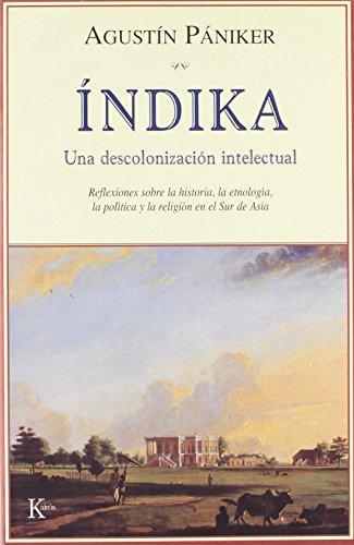 9788472456075: Índika: Una descolonización intelectual: Reflexiones sobre la historia, la etnología, la política y la religión en el Sur de Asia