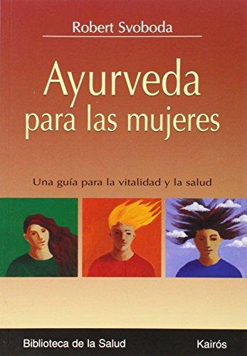 Ayurveda Para las Mujeres: Una Guia Para: Svoboda, Robert E.