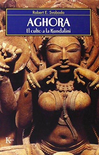 Aghora: El culto a la Kundalini (Spanish Edition): Svoboda, Robert E.