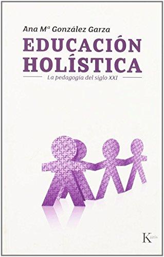 Educación holística : la pedagogía del siglo: Ana Maria Gonzalez