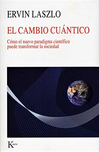 El cambio cuántico. Cómo el nuevo paradigma: Ervin Laszlo