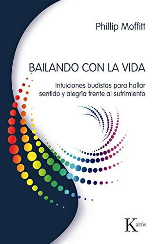 9788472457072: Bailando con la vida: Intuiciones budistas para hallar sentido y alegría frente al sufrimiento (Spanish Edition)