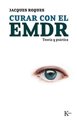 CURAR CON EL EMDR: Teoria y practica.: ROQUES, JACQUES