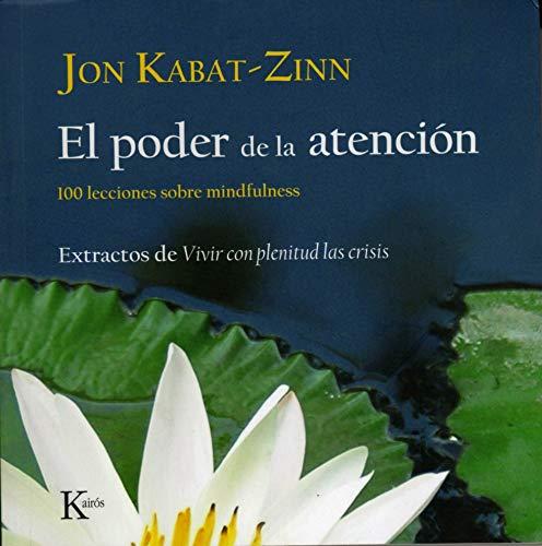 9788472457423: El poder de la atención: 100 lecciones sobre mindfulness: Extractos de Vivir con plenitud las crisis (Spanish Edition)