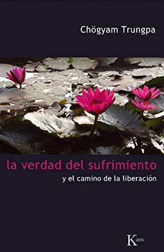 9788472457454: La verdad del sufrimiento: Y el camino de la liberación (Sabiduría Perenne)