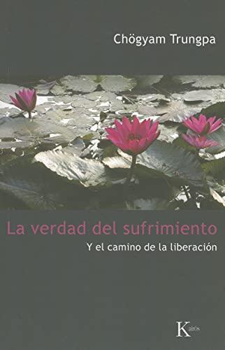 La verdad del sufrimiento: Y el camino de la liberación (Sabiduria Perenne) (Spanish Edition) (9788472457454) by Chögyam Trungpa