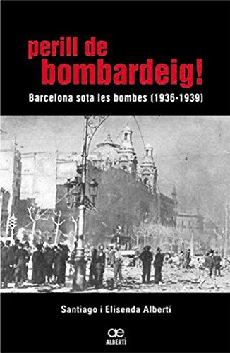 9788472460768: Perill de Bombardeig!: Barcelona Sota Les Bombes, 1936-1939