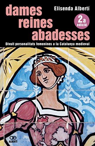 9788472460850: Dames, reines, abadesses. 18 personalitats femenines a la Catalunya medieval (Orígens)