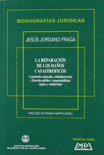 9788472488236: La reparacion de los danos catastroficos: Catastrofes naturales, administracion y derecho publico : responsabilidad, seguro y solidaridad (Monografias Juridicas) (Spanish Edition)