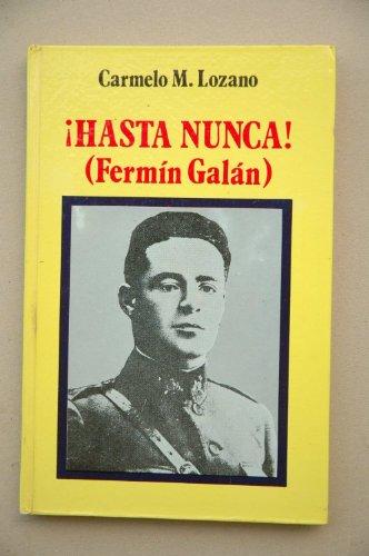 9788472491038: Hasta nunca, Fermín Galán (Novela y documento) (Spanish Edition)